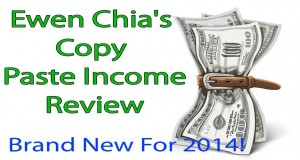Ewen-Chias-Copy-Paste-Income-Reviews-Brand-New-For-2014