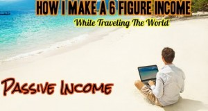 PASSIVE-INCOME-How-I-Make-A-6-Figure-Income-Online-While-Traveling-The-World