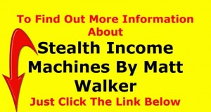 Stealth-Income-Machines-Review-By-Matt-Walker-Video-Review-About-Stealth-Income-Machines