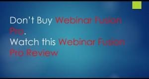 Webinar-Fusion-Pro-Review-Dont-Buy-Webinar-Fusion-Pro