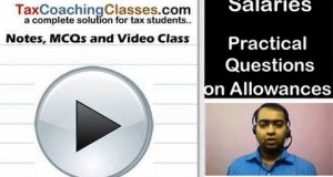 AY 2015-16 – Income Tax – Salary – Lecture 6 – Full Practical Questions on Allowances